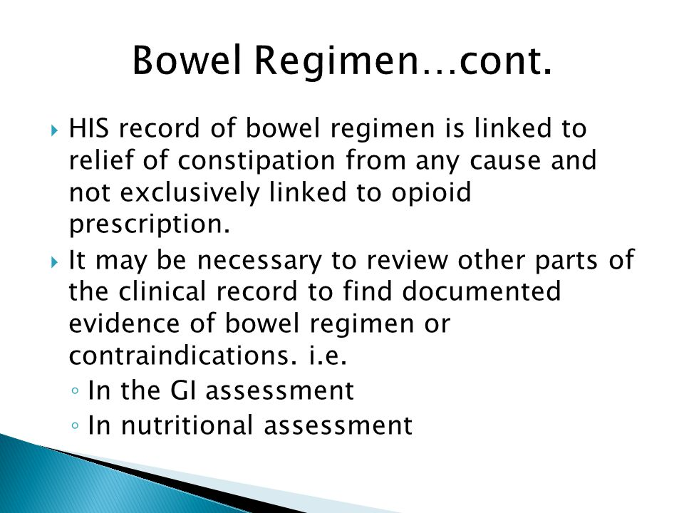 HIS record of bowel regimen is linked to relief of constipation from any cause and not exclusively linked to opioid prescription. It may be necessary