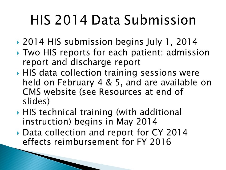 2014 HIS submission begins July 1, 2014 Two HIS reports for each patient: admission report and discharge report HIS data collection training sessions