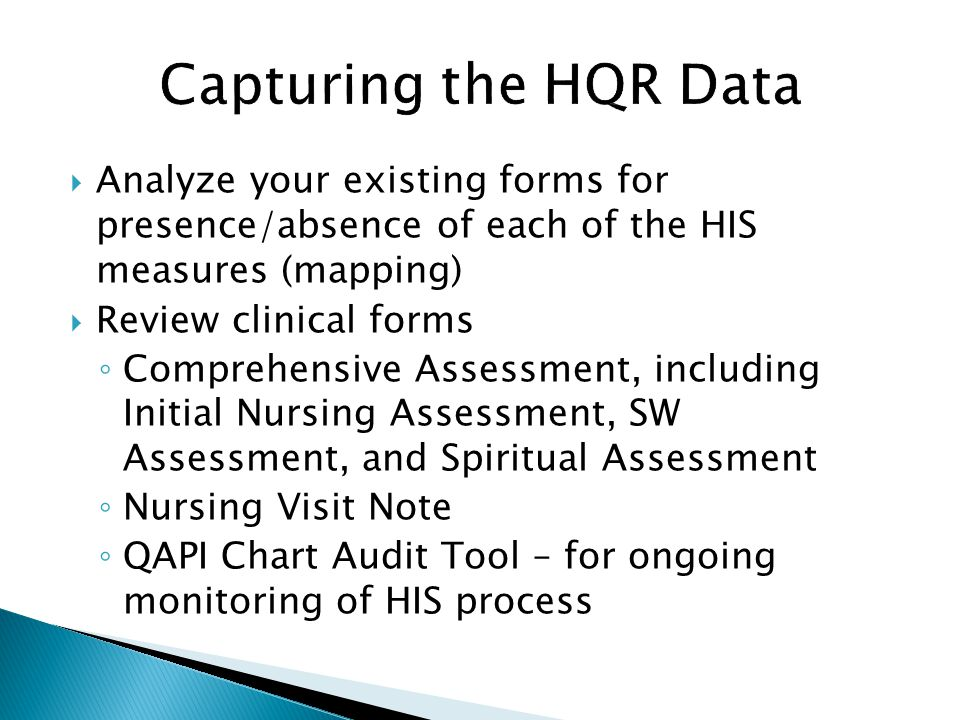 Analyze your existing forms for presence/absence of each of the HIS measures (mapping) Review clinical forms Comprehensive Assessment, including Initi