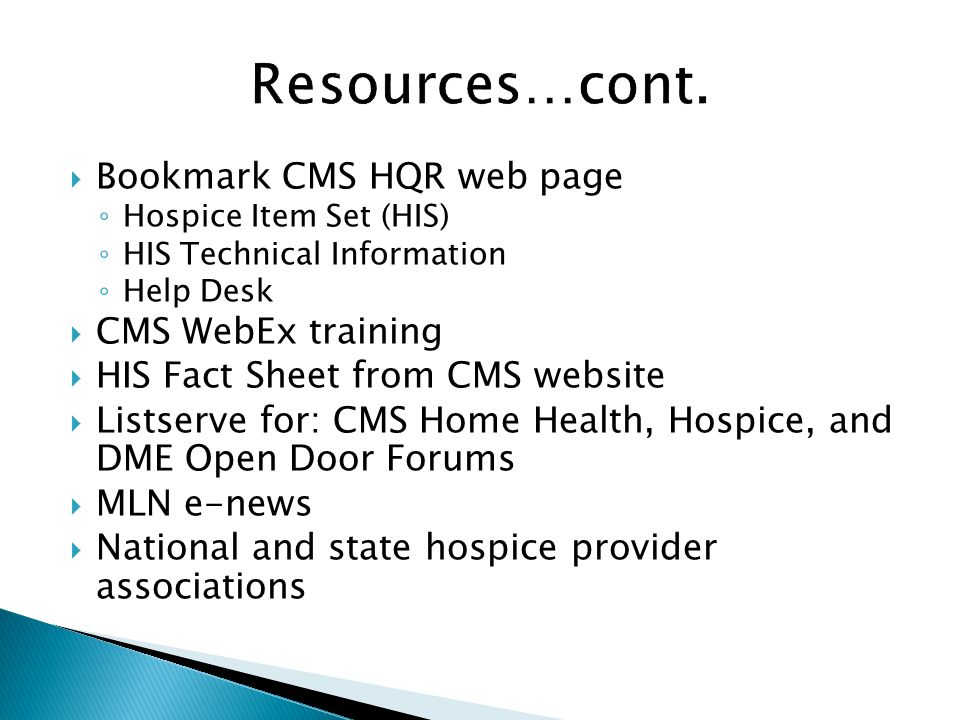 Bookmark CMS HQR web page Hospice Item Set (HIS) HIS Technical Information Help Desk CMS WebEx training HIS Fact Sheet from CMS website Listserve for: