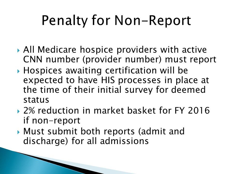 All Medicare hospice providers with active CNN number (provider number) must report Hospices awaiting certification will be expected to have HIS proce