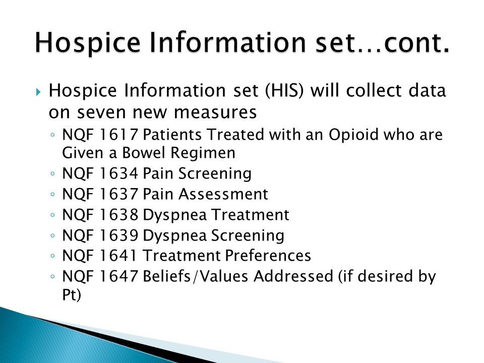 Hospice Information set (HIS) will collect data on seven new measures NQF 1617 Patients Treated with an Opioid who are Given a Bowel Regimen NQF 1634