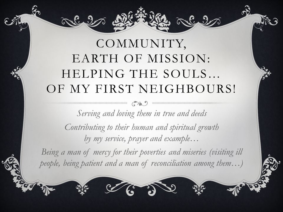 COMMUNITY CAN BE MISSIONARY TOWARD ME… A place to nourish my human, Christian and religious life as a Jesuit A place of formation to Jesuit life, by daily contact with others A place of edification by their examples A place of conversion by the brotherly corrections