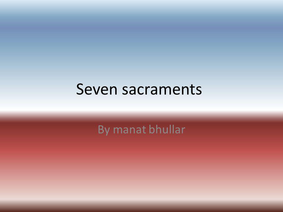 Seven sacraments By manat bhullar