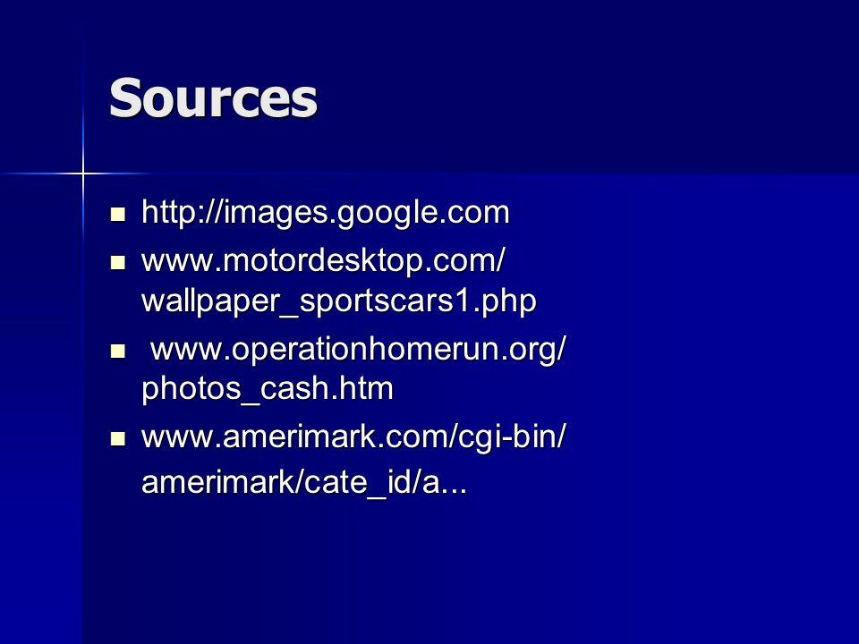 Sources http://images.google.com http://images.google.com www.motordesktop.com/ wallpaper_sportscars1.php www.motordesktop.com/ wallpaper_sportscars1.