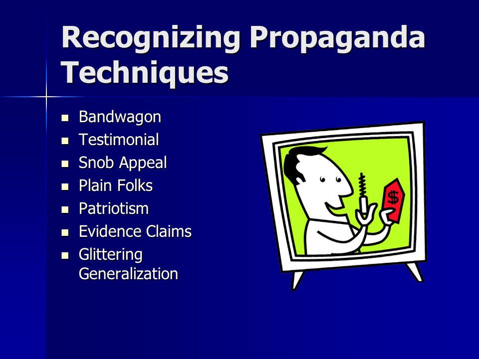 Recognizing Propaganda Techniques Bandwagon Bandwagon Testimonial Testimonial Snob Appeal Snob Appeal Plain Folks Plain Folks Patriotism Patriotism Ev