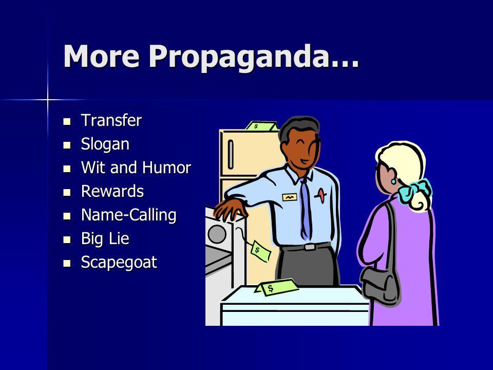 More Propaganda… Transfer Transfer Slogan Slogan Wit and Humor Wit and Humor Rewards Rewards Name-Calling Name-Calling Big Lie Big Lie Scapegoat Scape