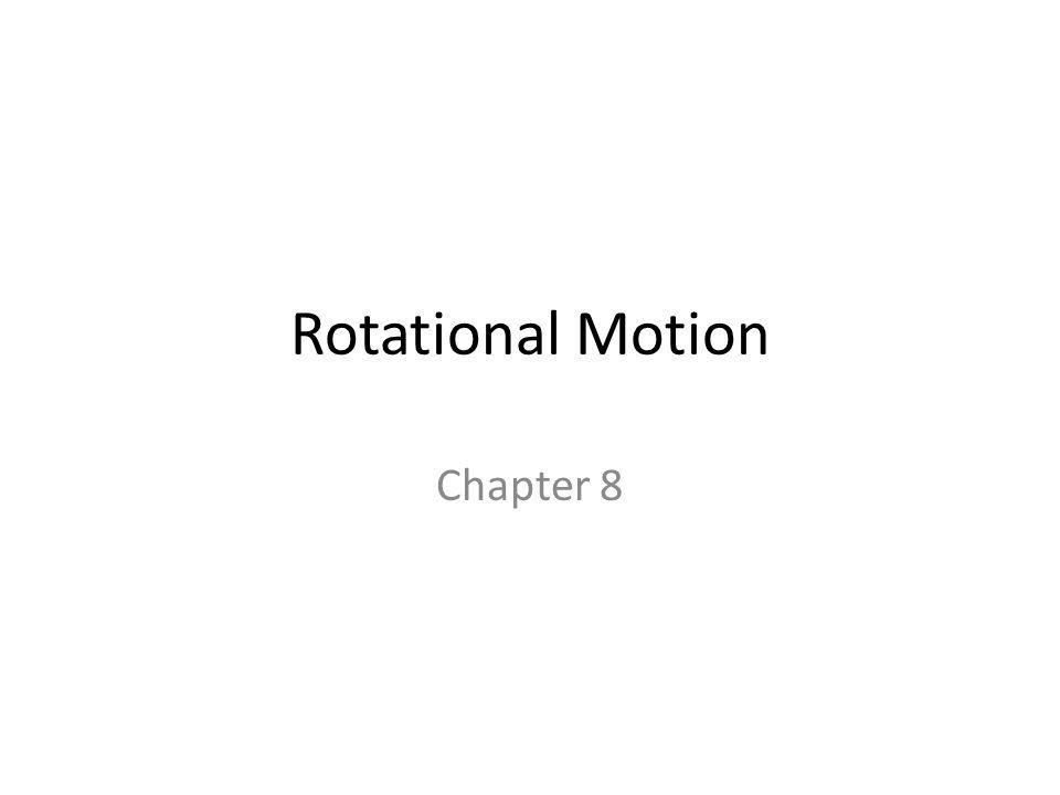 Rotational Motion Chapter 8