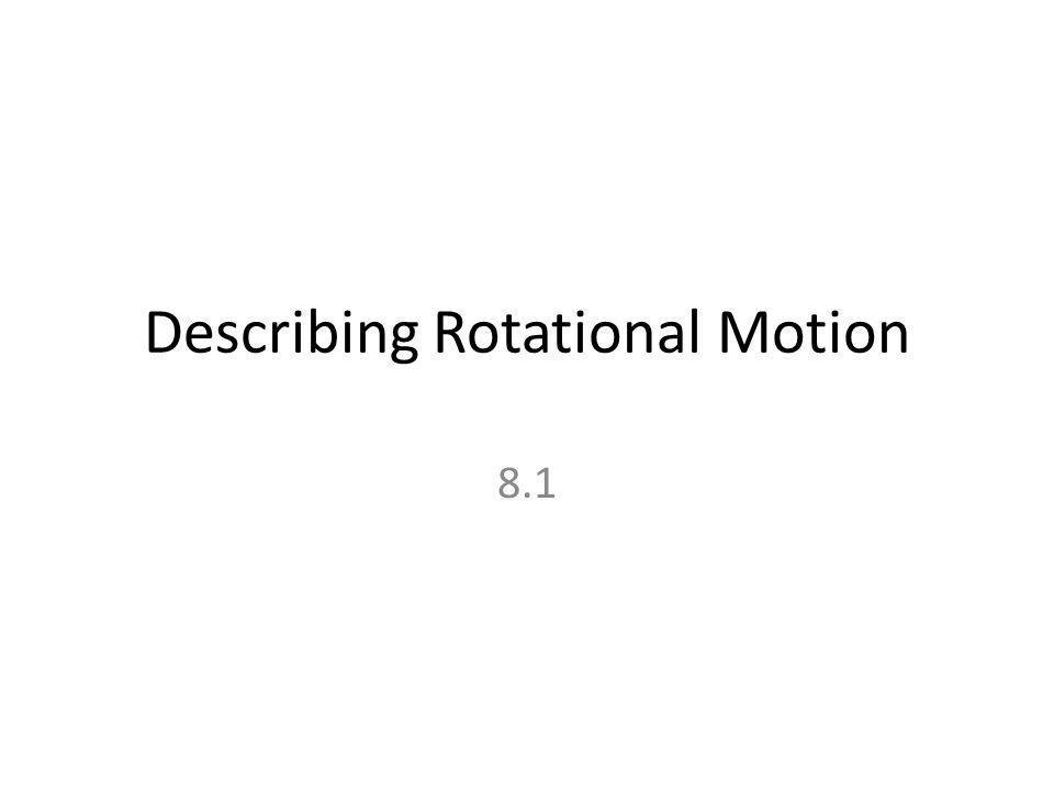 Describing Rotational Motion 8.1