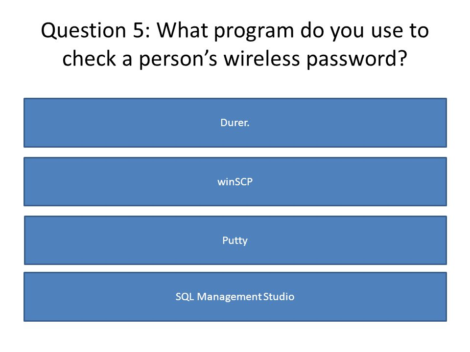 Question 5: What program do you use to check a persons wireless password.