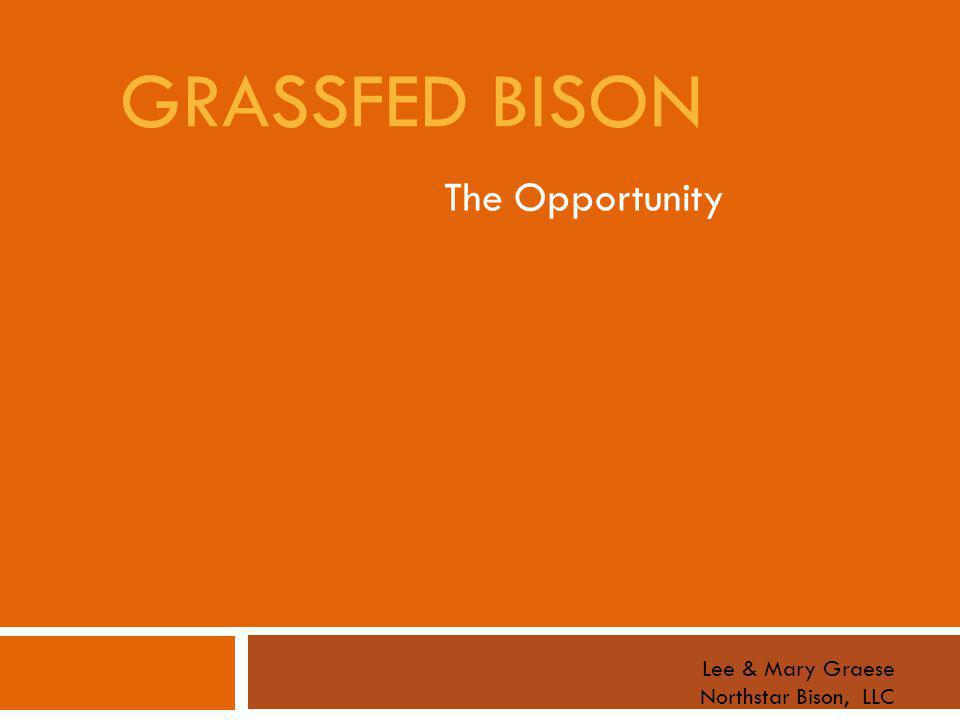 GRASSFED BISON The Opportunity Lee & Mary Graese Northstar Bison, LLC