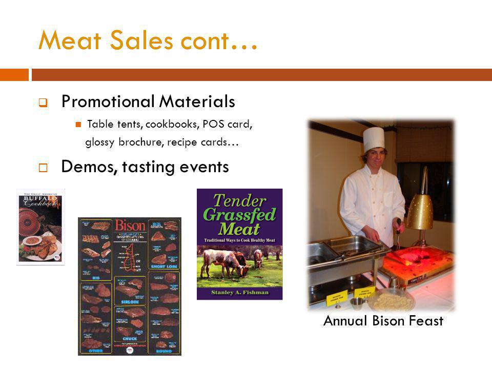 Meat Sales cont… Promotional Materials Table tents, cookbooks, POS card, glossy brochure, recipe cards… Demos, tasting events Annual Bison Feast