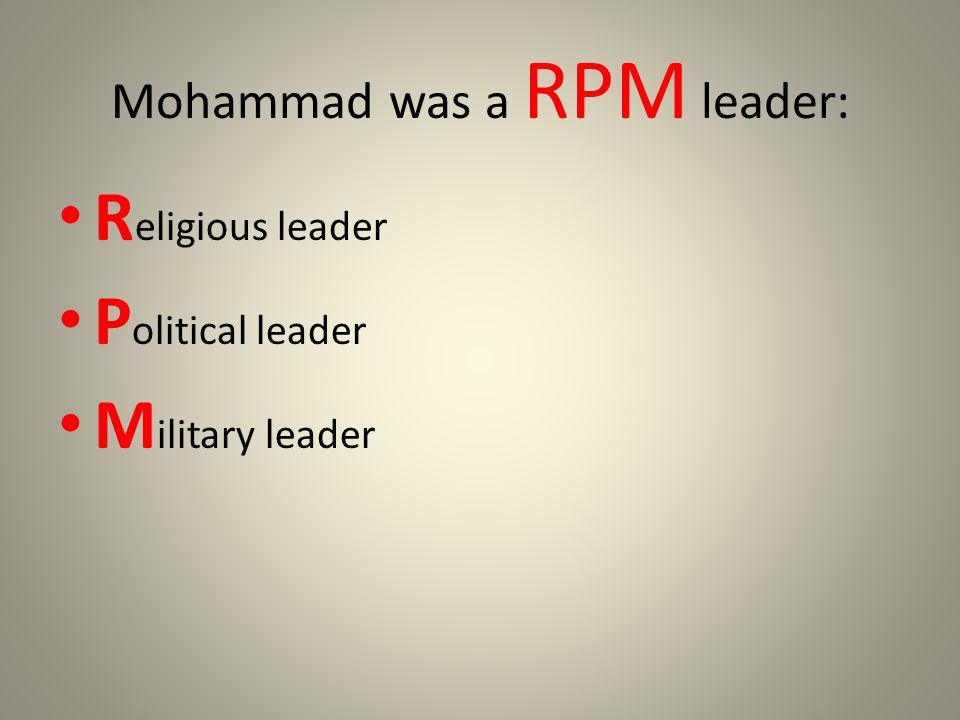 Mohammad was a RPM leader: R eligious leader P olitical leader M ilitary leader