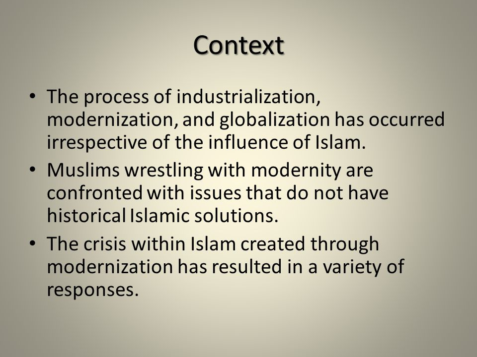 The process of industrialization, modernization, and globalization has occurred irrespective of the influence of Islam.