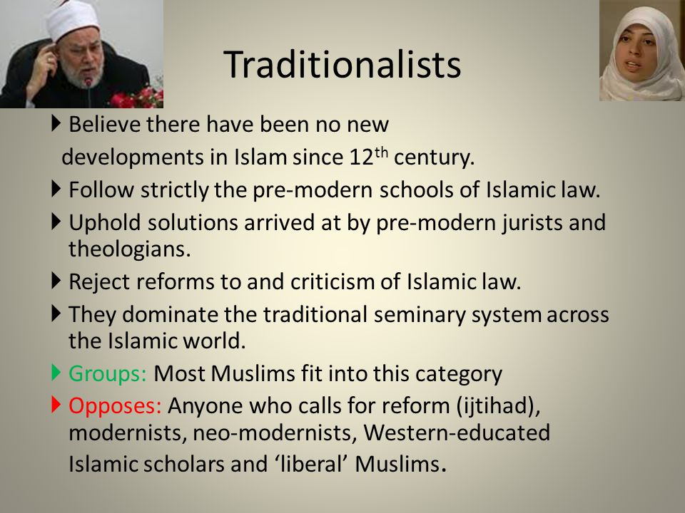 Believe there have been no new developments in Islam since 12 th century.