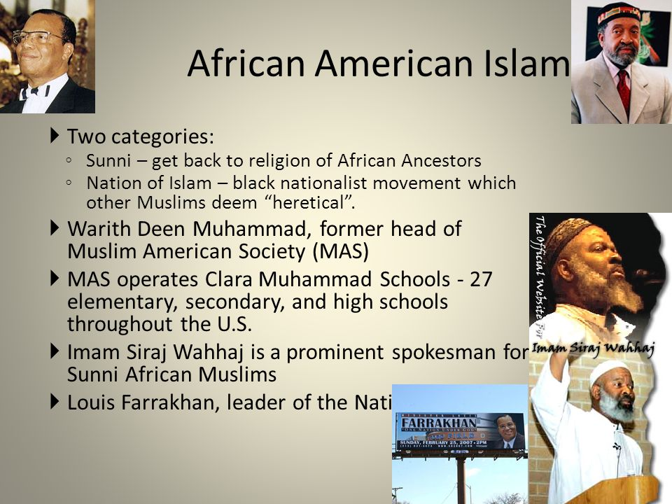 African American Islam Two categories: Sunni – get back to religion of African Ancestors Nation of Islam – black nationalist movement which other Muslims deem heretical.