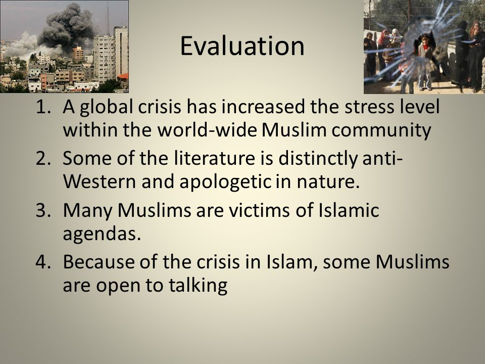 1.A global crisis has increased the stress level within the world-wide Muslim community 2.Some of the literature is distinctly anti- Western and apologetic in nature.