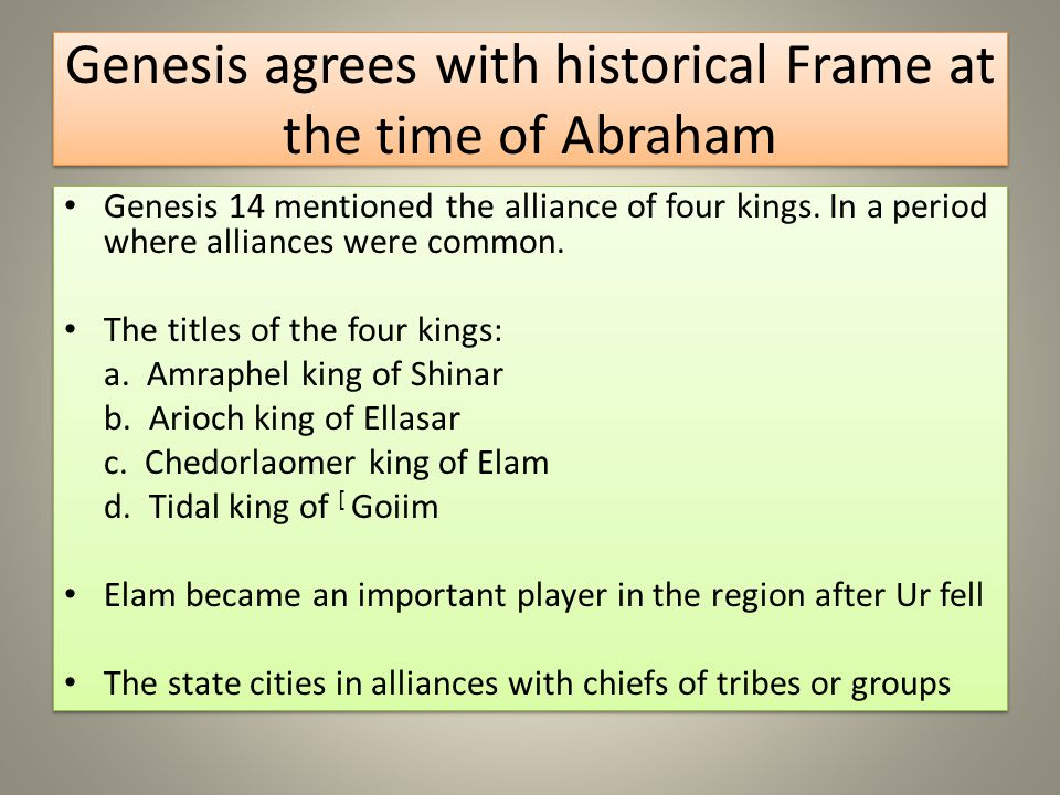 Genesis agrees with historical Frame at the time of Abraham Genesis 14 mentioned the alliance of four kings.
