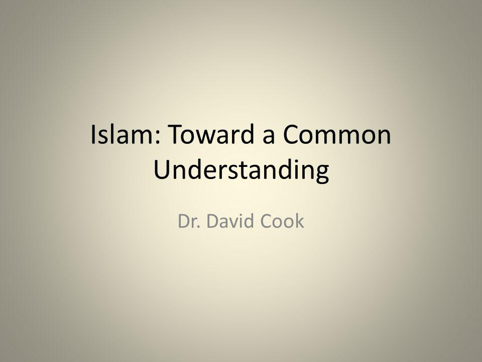 Islam: Toward a Common Understanding Dr. David Cook