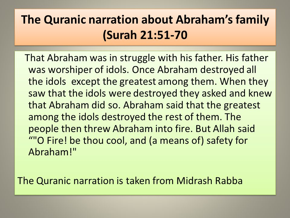 The Quranic narration about Abrahams family (Surah 21:51-70 That Abraham was in struggle with his father.