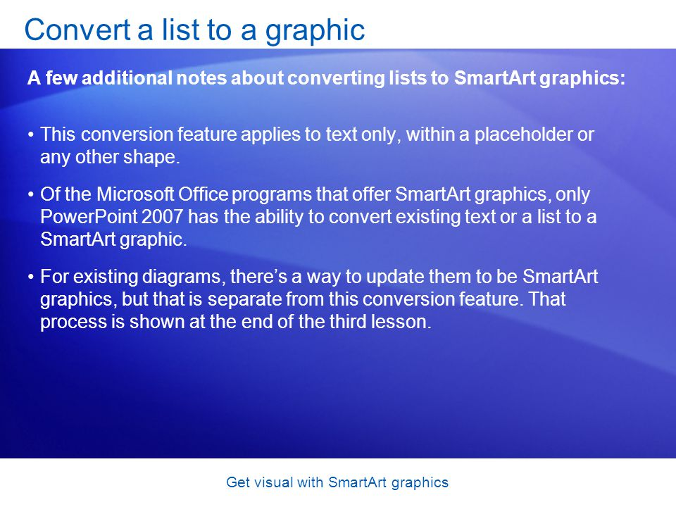 Get visual with SmartArt graphics This conversion feature applies to text only, within a placeholder or any other shape. Of the Microsoft Office progr