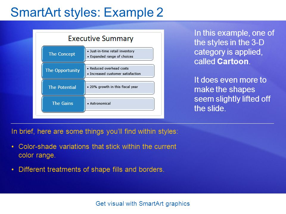 Get visual with SmartArt graphics SmartArt styles: Example 2 In this example, one of the styles in the 3-D category is applied, called Cartoon. It doe