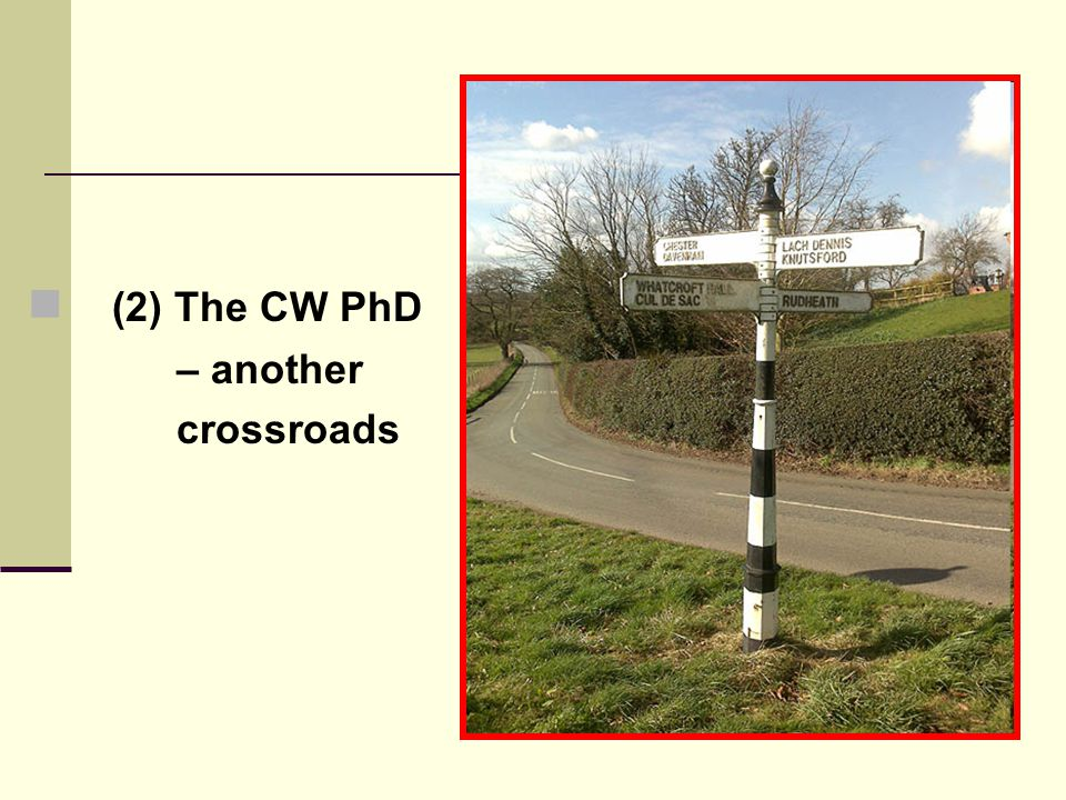 (2) The CW PhD – another crossroads