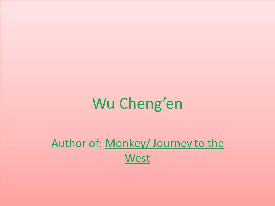 http://www.goodreads.com/author/show/92018.Wu_Cheng_en http://what-when-how.com/writers/wu-chengen-wu-cheng-en- writer/ http://www.britannica.com/EBchecked/topic/649783/Wu-Chengen http://www.imdb.com/name/nm1063158/ http://www.evi.com/q/biography_of_wu_cheng en http://www.vbtutor.net/xiyouji/origins.htm http://www.iep.utm.edu/xuanzang/ http://upload.wikimedia.org/wikipedia/commons/9/9a/Xuanzang_w.jpg