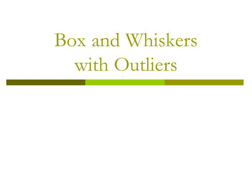 Box and Whiskers with Outliers