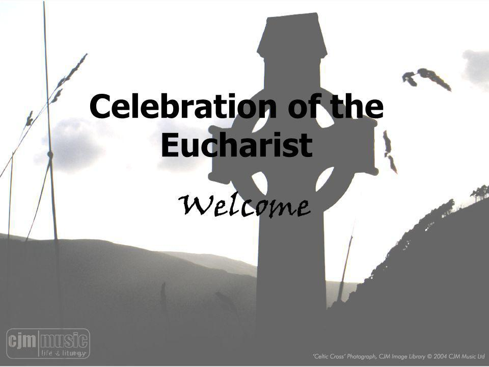 Celebration of the Eucharist Welcome