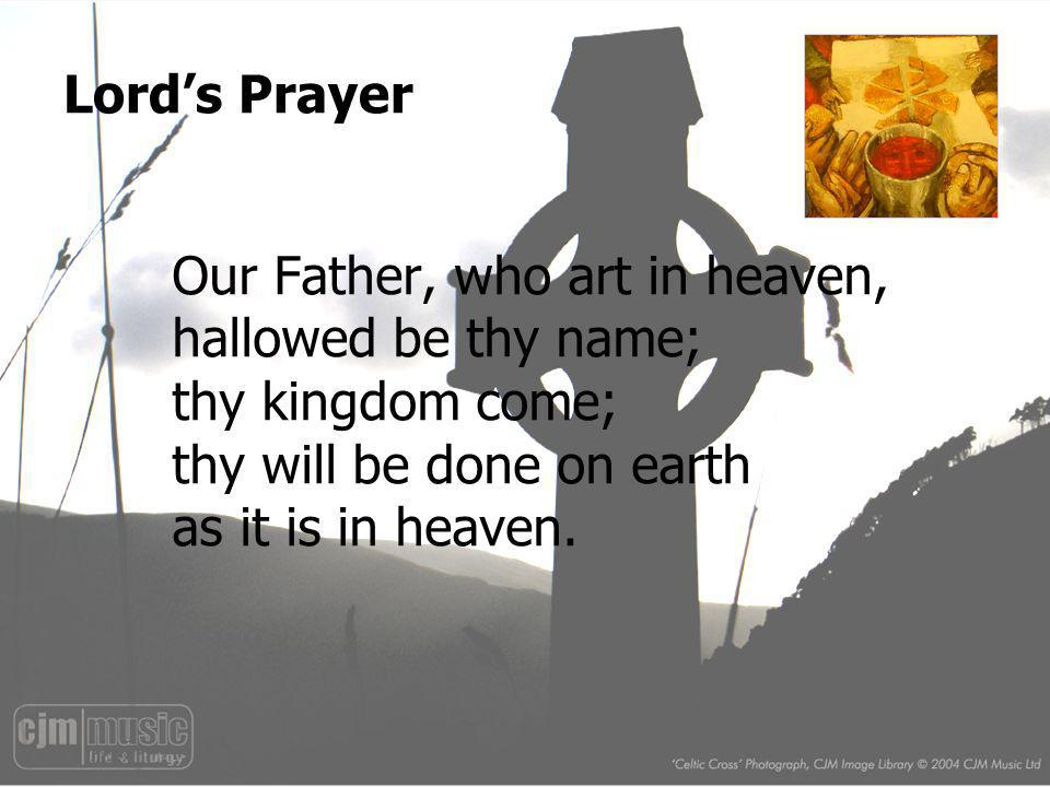 Lords Prayer Our Father, who art in heaven, hallowed be thy name; thy kingdom come; thy will be done on earth as it is in heaven.