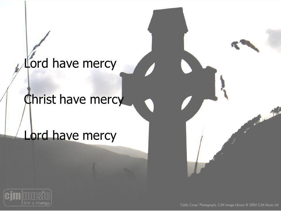 Lord have mercy Christ have mercy Lord have mercy