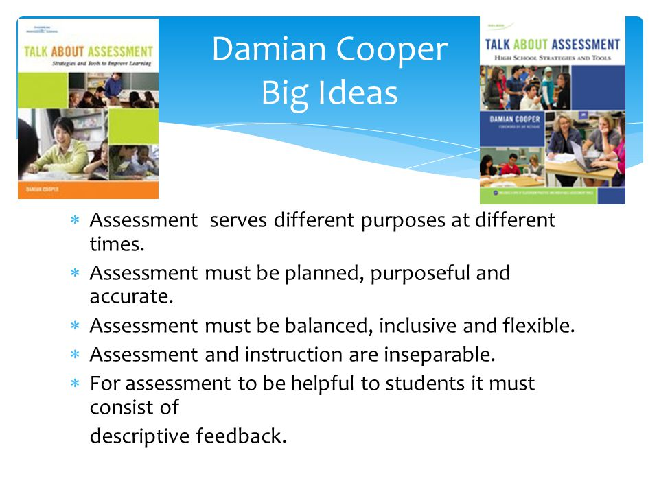 Assessment serves different purposes at different times.