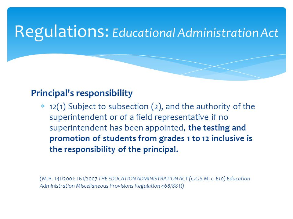 Principal's responsibility 12(1) Subject to subsection (2), and the authority of the superintendent or of a field representative if no superintendent