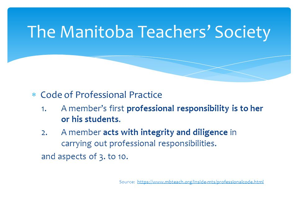 Code of Professional Practice 1. A members first professional responsibility is to her or his students. 2. A member acts with integrity and diligence