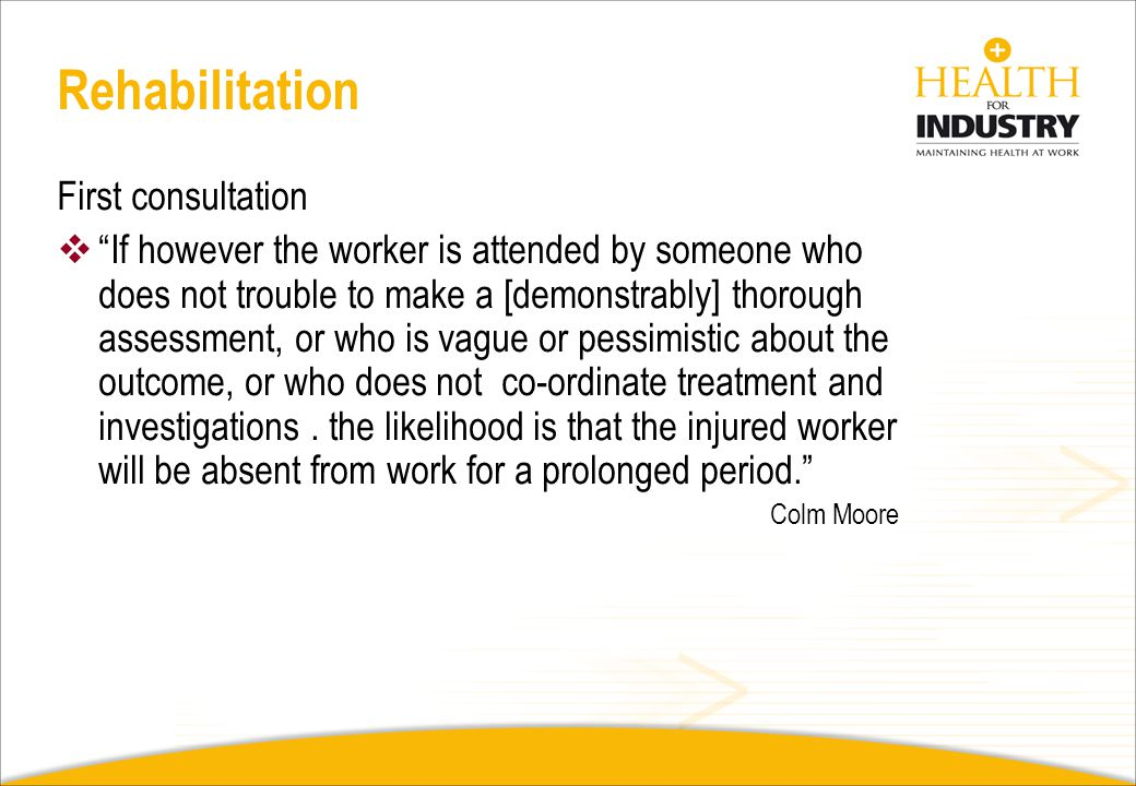 Rehabilitation First consultation If the first medical attendant assesses the patient thoroughly, gives an indication of probable progress, orders inv