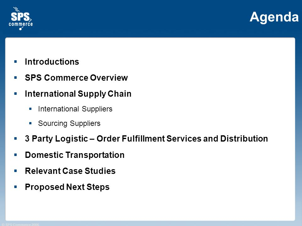 © SPS Commerce 2006 Agenda Introductions SPS Commerce Overview International Supply Chain International Suppliers Sourcing Suppliers 3 Party Logistic