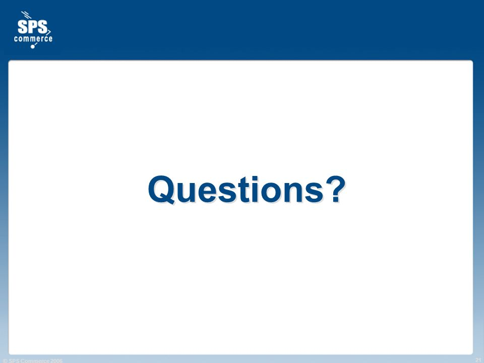 © SPS Commerce 2006 21 Questions