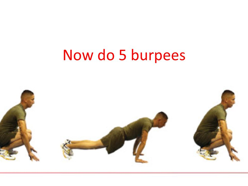 Now do 5 burpees