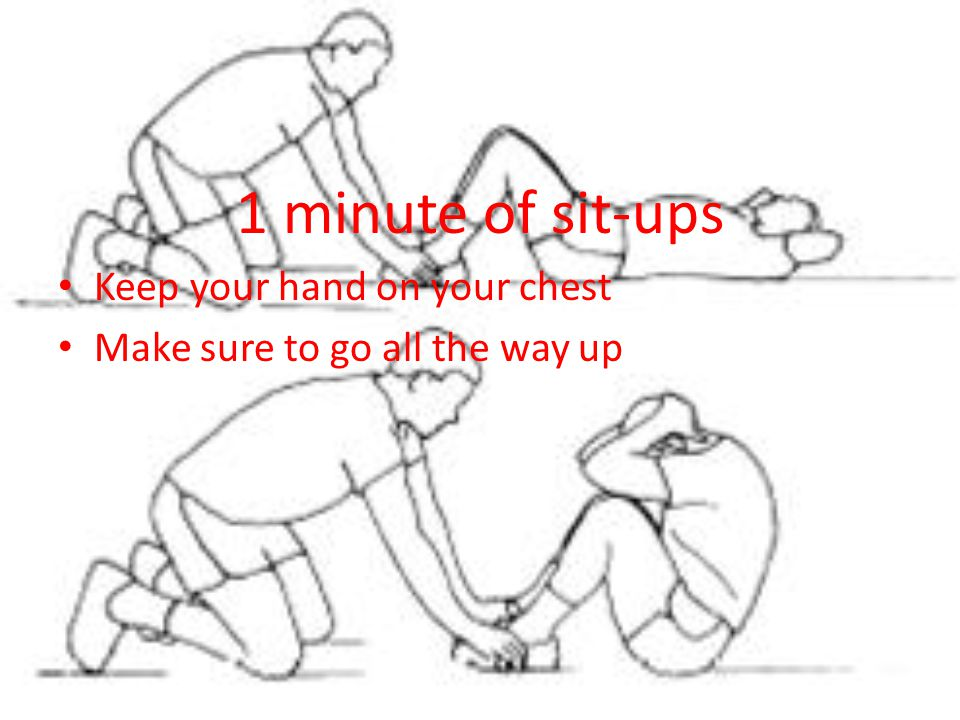 1 minute of sit-ups Keep your hand on your chest Make sure to go all the way up