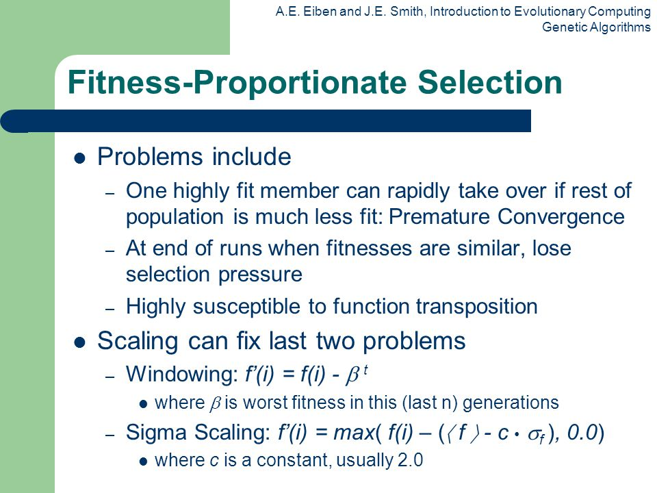 A.E. Eiben and J.E. Smith, Introduction to Evolutionary Computing Genetic Algorithms Problems include – One highly fit member can rapidly take over if