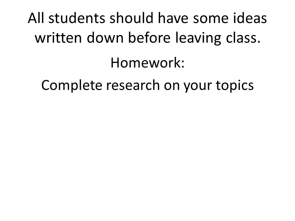 All students should have some ideas written down before leaving class.
