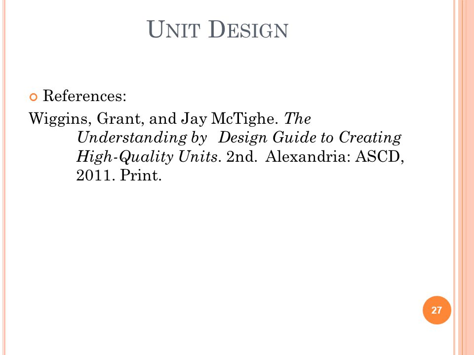 U NIT D ESIGN References: Wiggins, Grant, and Jay McTighe.
