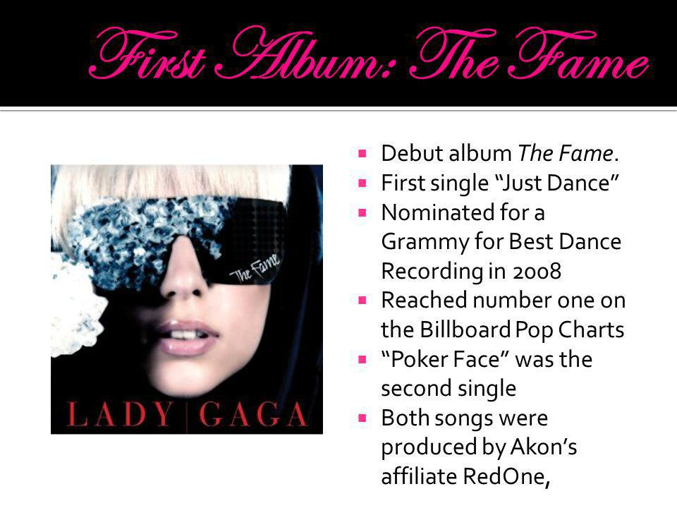Debut album The Fame. First single Just Dance Nominated for a Grammy for Best Dance Recording in 2008 Reached number one on the Billboard Pop Charts P