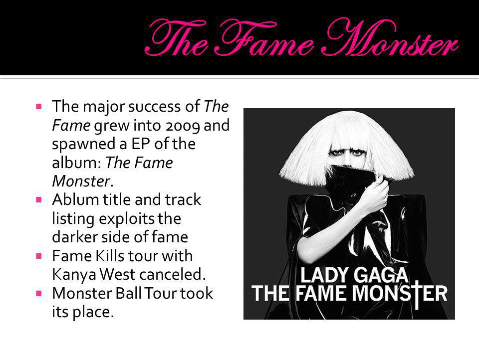 The major success of The Fame grew into 2009 and spawned a EP of the album: The Fame Monster.