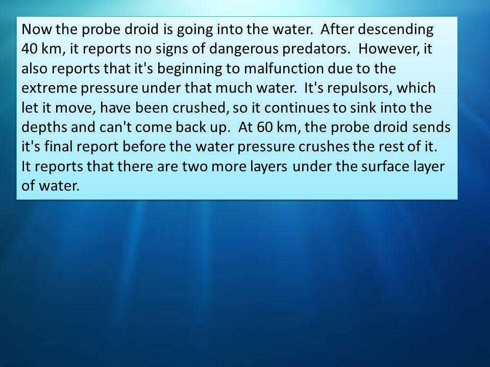 The probe droid starts sending back information starting with the surface temperature.