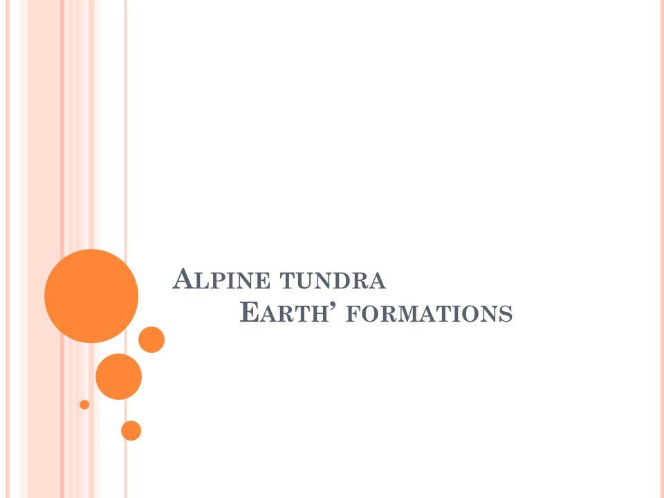 A LPINE TUNDRA E ARTH FORMATIONS