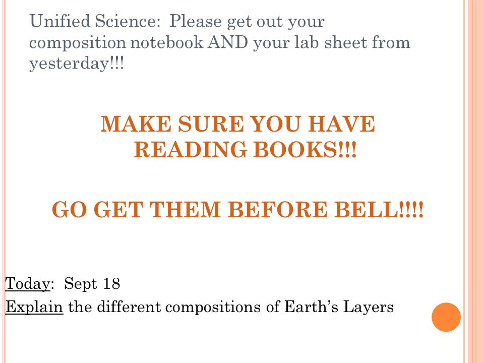Unified Science: Please get out your composition notebook AND your lab sheet from yesterday!!! MAKE SURE YOU HAVE READING BOOKS!!! GO GET THEM BEFORE