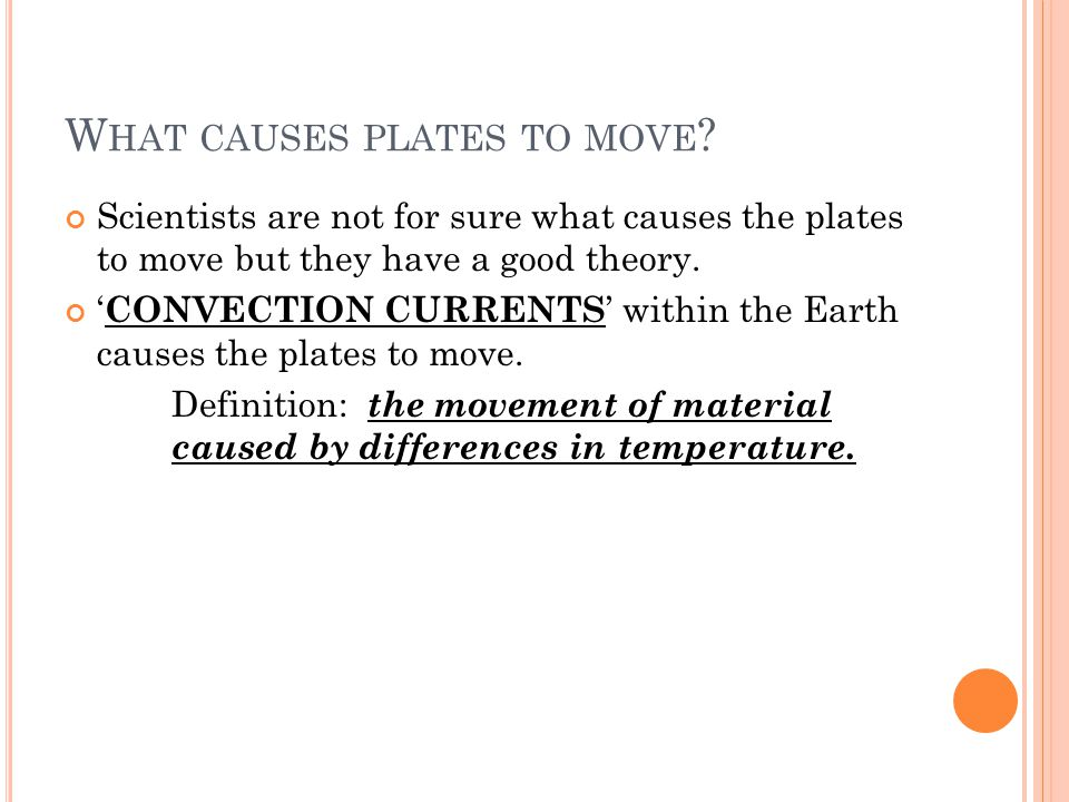 W HAT CAUSES PLATES TO MOVE .