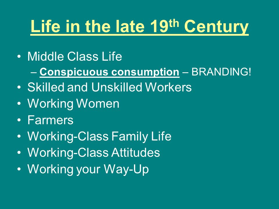 Life in the late 19 th Century Middle Class Life –Conspicuous consumption – BRANDING.